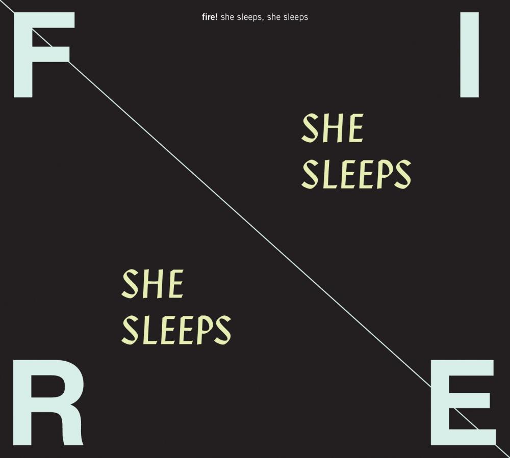Fire! — She Sleep, She Sleeps